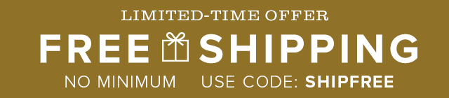 Free Shipping No Minimum | Use Code: SHIPFREE