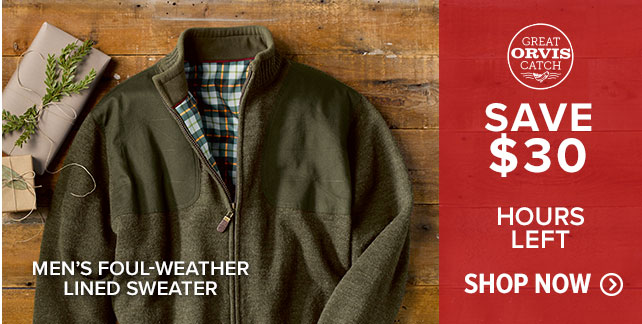 MEN'S FOUL-WEATHER LINED SWEATER SAVE $30 HOURS LEFT!