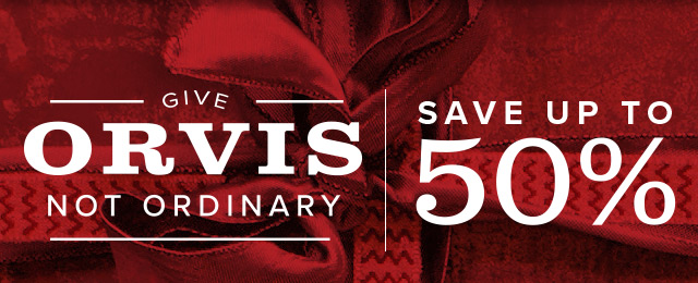 Give Orvis Not Ordinary | Save up to 50%