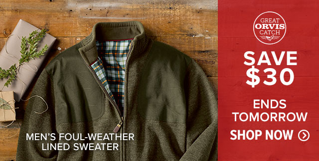 MEN'S FOUL-WEATHER LINED SWEATER SAVE $30 ENDS TODAY
