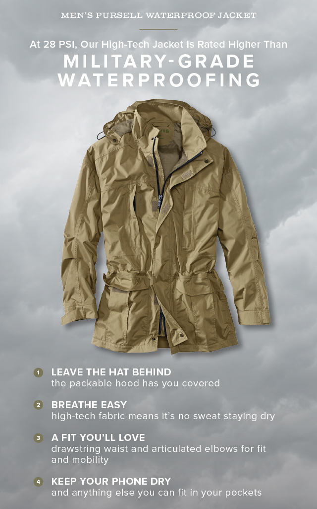 """PURSELL WATERPROOF JACKET  At 28 PSI, Our High-Tech Jacket Is Rated Higher Than MILITARY-GRADE WATERPROOFING  1 LEAVE THE HAT BEHIND 2 BREATHE EASY  3 A FIT YOU'LL LOVE  4 KEEP YOUR PHONE DRY"""